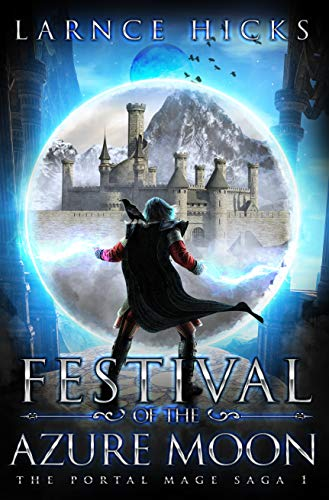 Festival of the Azure Moon: An Epic Fantasy Adventure (The Portal Mage Saga Book 1) by [Larnce Hicks]