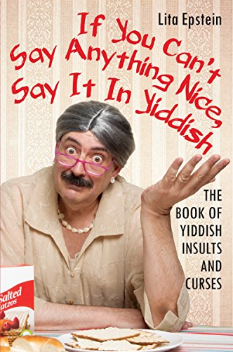 Compare Textbook Prices for If You Can't Say Anything Nice, Say It in Yiddish: The Book of Yiddish Insults and Curses  ISBN 9780806538761 by Epstein MBA, Lita
