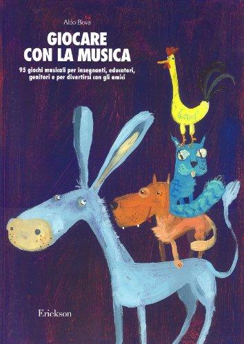 Giocare con la musica. 95 giochi musicali per insegnanti, educatori, genitori e per divertirsi con gli amici