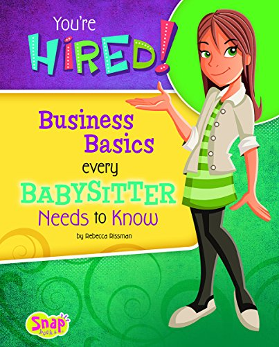 You're Hired!: Business Basics Every Babysitter Needs to Know (Babysitter's Backpack)