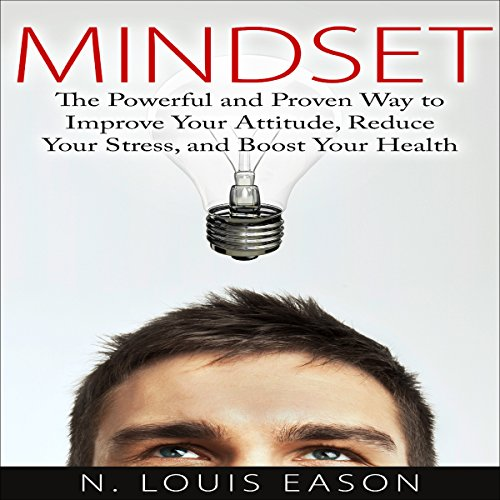 Mindset: The Powerful and Proven Way to Improve Your Attitude, Reduce Your Stress, and Boost Your Health audiobook cover art