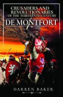 Crusaders and Revolutionaries of the Thirteenth Century: De Montfort