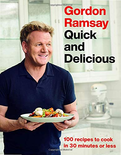 Gordon Ramsay Quick and Delicious: 100 Recipes to Cook in 30 Minutes or Less