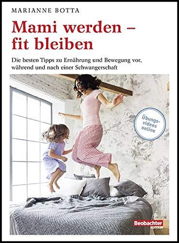 Mami werden – fit bleiben: Die besten Tipps zu Ernährung und Bewegung vor, während und nach einer Schwangerschaft