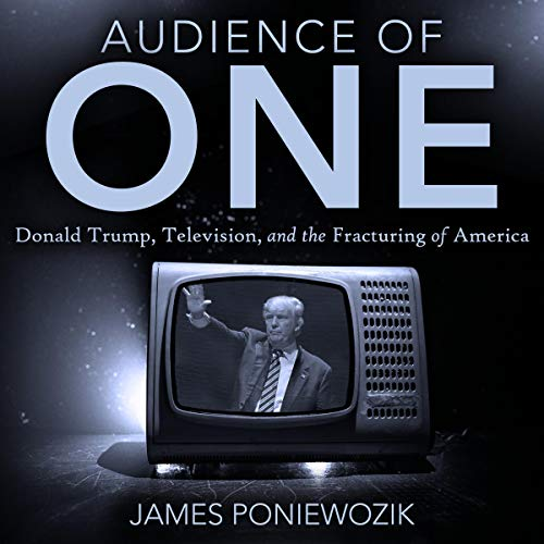 Audience of One Audiobook By James Poniewozik cover art