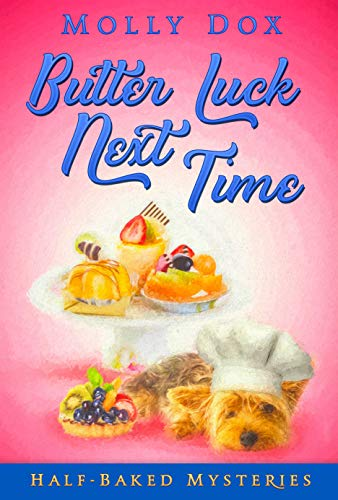 Butter Luck Next Time (Half-Baked Mysteries Book 2) by [Molly  Dox]