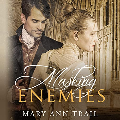 Masking Enemies: A Historical Romance of 1803 (Enemies Collection)