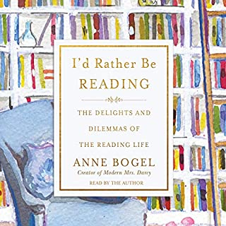 I'd Rather Be Reading     The Delights and Dilemmas of the Reading Life              By:                                                                                                                                 Anne Bogel                               Narrated by:                                                                                                                                 Anne Bogel                      Length: 2 hrs and 23 mins     50 ratings     Overall 4.2