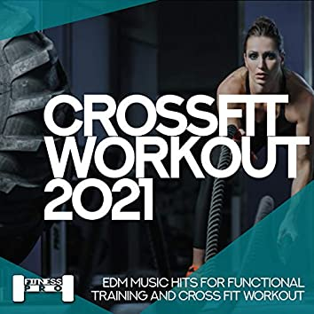 Crossfit Workout 2021 - EDM Music Hits For Functional Training & Cross Fit Workout