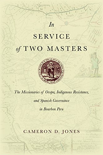 In Service of Two Masters: The Missionaries of Ocopa, Indigenous Resistance, and Spanish Governance in Bourbon Peru
