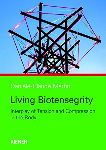 Living Biotensegrity: Interplay of Tension and Compression in the Body