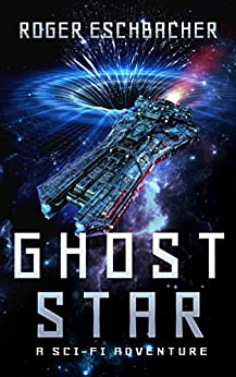 Ghost Star (Ghost Star Adventures Book 1) by [Roger Eschbacher]