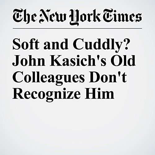 Soft and Cuddly? John Kasich's Old Colleagues Don't Recognize Him cover art