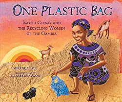 Image: One Plastic Bag: Isatou Ceesay and the Recycling Women of the Gambia (Millbrook Picture Books) | Kindle Edition | by Miranda Paul (Author), Elizabeth Zunon (Illustrator). Publisher: Millbrook Press TM (February 1, 2015)
