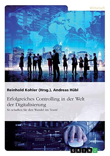 Erfolgreiches Controlling in der Welt der Digitalisierung: So schaffen Sie den Wandel im Team!