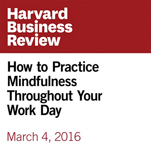 How to Practice Mindfulness Throughout Your Work Day audiobook cover art
