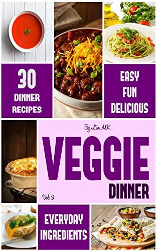 Veggie Dinner: 30 Great Vegetarian Dinner Recipes (Veggie Life Book 3) (English Edition)