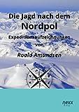 Die Jagd nach dem Nordpol: Expeditionsaufzeichnungen