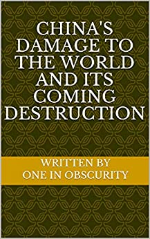 China's damage to the world and its coming destruction by [one in obscurity]