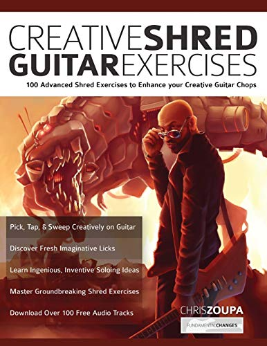 Creative Shred Guitar Exercises: Discover 100 Advanced Shred Exercises to Enhance your Creative Guitar Chops