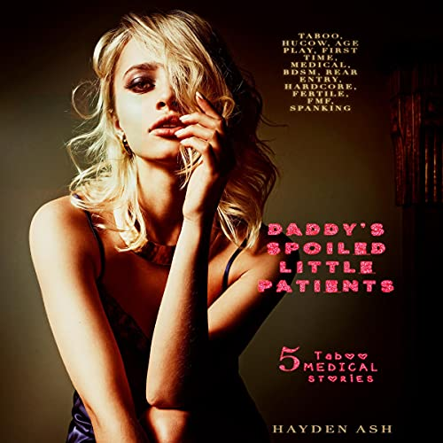 Daddy's Spoiled Little Patients: 5 Story Bundle Audiobook By Hayden Ash cover art