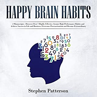 Happy Brain Habits: 2 Books     Discover Over 7 Highly Effective Atomic High Performance Habits and Achieve Success in Life and Business, Overcome Procrastination and Become Extraordinary              By:                                                                                                                                 Stephen Patterson                               Narrated by:                                                                                                                                 Russel Newton                      Length: 5 hrs and 46 mins     1 rating     Overall 1.0