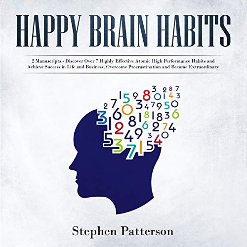 Happy Brain Habits: 2 Books     Discover Over 7 Highly Effective Atomic High Performance Habits and Achieve Success in Life and Business, Overcome Procrastination and Become Extraordinary              Written by:                                                                                                                                 Stephen Patterson                               Narrated by:                                                                                                                                 Russel Newton                      Length: 5 hrs and 46 mins     Not rated yet     Overall 0.0