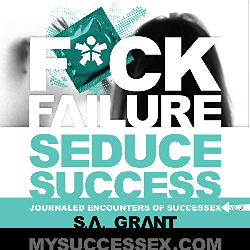 F--k Failure Seduce Success: Journaled Encounters of Successex (Volume 2)  By  cover art