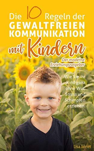 Die 10 Regeln der Gewaltfreien Kommunikation mit Kindern: Der moderne