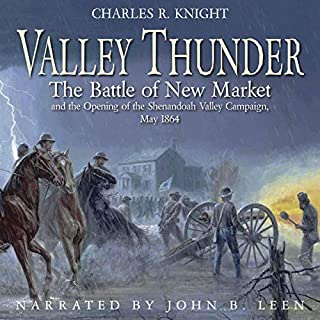 Valley Thunder: The Battle of New Market                   Written by:                                                                                                                                 Charles R. Knight                               Narrated by:                                                                                                                                 John B Leen                      Length: 7 hrs and 40 mins     Not rated yet     Overall 0.0