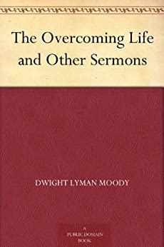 The Overcoming Life and Other Sermons (English Edition) por [Dwight Lyman Moody]