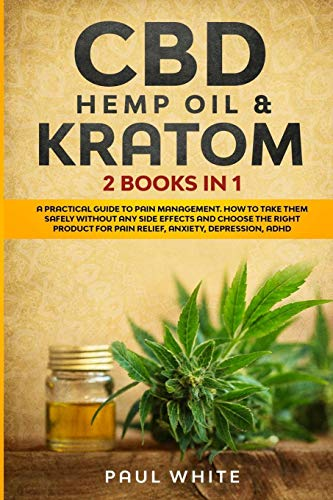 CBD Hemp Oil & Kratom: 2 Books in 1.: A...