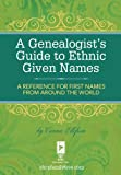 A Genealogist's Guide to Ethnic Names: A Reference for First Names from Around the World (English Edition)