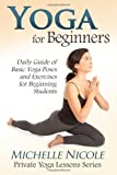 Yoga for Beginners: The Daily Guide of Basic Yoga Poses and Exercises...