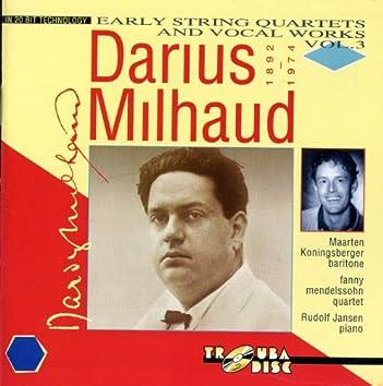 Milhaud: Early String Quartets & Vocal Works, Vol. 3