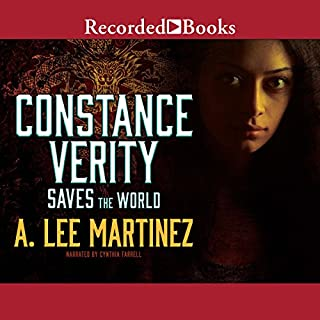 Constance Verity Saves the World                   By:                                                                                                                                 A. Lee Martinez                               Narrated by:                                                                                                                                 Cynthia Farrell                      Length: 10 hrs and 25 mins     35 ratings     Overall 4.5