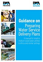 Guidance on Preparing Water Service Delivery Plans: A Manual for Small to Medium-Sized Water Utilities in Africa and Similar Settings