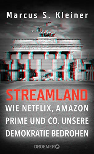 Streamland: Wie Netflix, Amazon Prime & Co. unsere Demokratie bedrohen