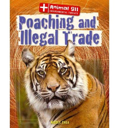 [(Poaching and Illegal Trade )] [Author: Nicole Shea] [Aug-2013]