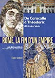 Rome, la fin d'un Empire - De Caracalla à Théodoric 212-fin du Ve siècle