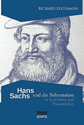Hans Sachs und die Reformation: In Gedichten und Prosastücken