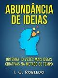 Abundância de Ideias: Obtenha 10 Vezes Mais Ideias Criativas na Metade do Tempo (Domine Sua Mente, Transforme Sua Vida Livro 7) (Portuguese Edition)