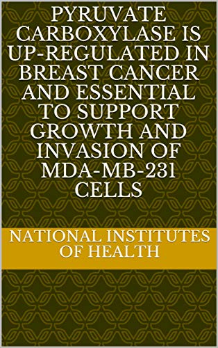 Pyruvate Carboxylase Is Up-Regulated in Breast Cancer and Essential to Support Growth and Invasion of MDA-MB-231 Cells (English Edition)