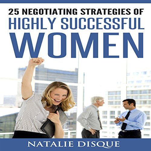 25 Negotiating Strategies of Highly Successful Women Audiobook By Natalie Disque cover art