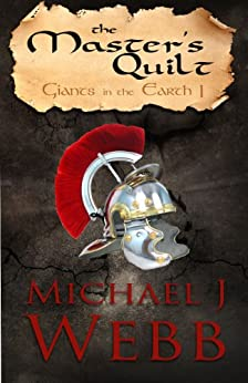 The Master's Quilt (Giants in the Earth Book 1) by [Michael J. Webb]