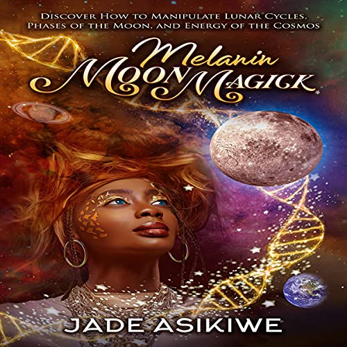 Melanin Moon Magick: Discover How to Manipulate Lunar Cycles, Phases of the Moon, and Energy of the Cosmos cover art