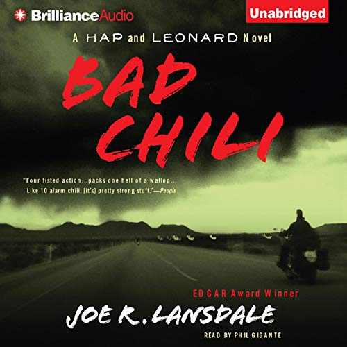 Bad Chili     A Hap and Leonard Novel #4              Auteur(s):                                                                                                                                 Joe R. Lansdale                               Narrateur(s):                                                                                                                                 Phil Gigante                      Durée: 7 h et 30 min     Pas de évaluations     Au global 0,0