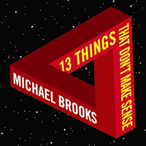 13 Things That Don't Make Sense: The Most Intriguing Scientific Mysteries audiobook cover art