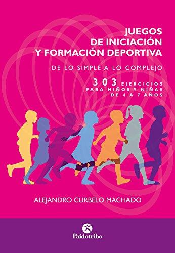 Juegos de iniciación y formación deportiva: 303 ejercicios para niños y niñas...