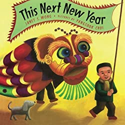 This Next New Year by Janet S. Wong, illustrated by Yangsook Choi